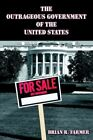 Outrageous Government of The United States 9781413738407 by Brian R Farmer