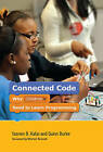 Connected Code: Why Children Need to Learn Programming by Yasmin B. Kafai, Quinn Burke (Paperback)