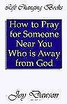 How to Pray for Someone near You Who Is Away from God by Joy Dawson (1990,...