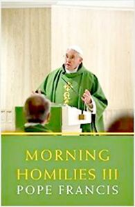 Morning Homilies III Pope Francis NEW SC Book Catholic Faith