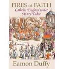 Fires of Faith: Catholic England Under Mary Tudor by Eamon Duffy (Paperback, 2010)