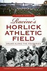 Racine's Horlick Athletic Field: Drums Along the Foundries by Alan R Karls (Paperback / softback, 2014)