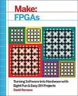 Make - FPGAs: Turning Software into Hardware with Eight Fun and Easy DIY Projects by David Romano (Paperback, 2016)