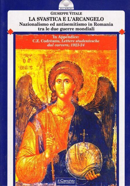 La svastica e l'arcangelo. Nazionalismo ed antisemitismo in Romania tra le due g
