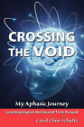 Crossing the Void: My Aphasic Journey by Carol Cline Schultz (Paperback / softback, 2010)