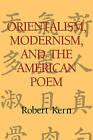 Orientalism, Modernism, and the American Poem by Robert Kern (Paperback, 2009)