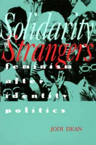 Solidarity of Strangers : Feminism after Identity Politics by Jodi Dean