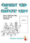 OPEN UP or SHUT UP!: How to Talk Your Way Into or Out of Anything! by Barbara Deutsch (Paperback, 2011)