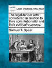 The Legal-Tender Acts: Considered in Relation to Their Constitutionality and Their Political Economy. by Samuel T Spear (Paperback / softback, 2010)
