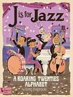 J is for Jazz: A Roaring Twenties Alphabet by Greg Paprocki (Board book, 2017)