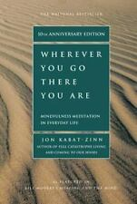 Wherever You Go, There You Are : Mindfulness Meditation in Everyday Life by Jon Kabat-Zinn (2005, Paperback, Anniversary)