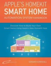 Apple?s Homekit Smart Home Automation System Handbook : Discover How to Build...