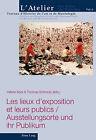 Les Lieux D'exposition Et Leurs Publics =: Ausstellungsorte Und Ihr Publikum by Peter Lang AG (Paperback / softback, 2013)