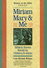 Miriam, Mary and Me: Women in the Bible by Lois Miriam Wilson (Paperback, 1996)