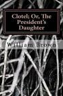 Clotel or The President's Daughter 9781495243615 by William Wells Brown