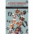 Destinies Terminated Why DID They Die? 9781438927497 by Orlando Fernandez