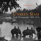 Unseen Siam: Early Photography 1860 - 1910 by Joachim K. Bautze (Hardback, 2016)