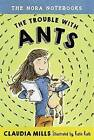 Nora Notebooks, Book 1: The Trouble with Ants by Katie Kath, Claudia Mills (Hardback, 2015)