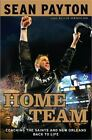 Home Team : Coaching the Saints and New Orleans Back to Life by Sean Payton and Ellis Henican (2010, Hardcover)