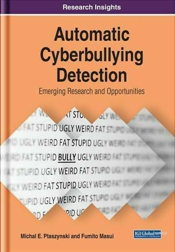 Advances In Human And Social Aspects Of Technology Ser Automatic Cyberbullying Detection Emerging Research And Opportunities By Fumito Masui And Michal E Ptaszynski 2018 Hardcover For Sale Online Ebay