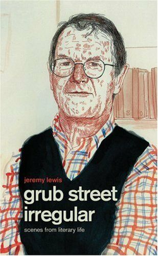 1 of 1 - Grub Street Irregular: Scenes from Literary Life,Jeremy Lewis,New Book mon000011