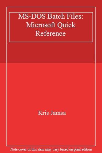 MS-DOS Batch Files: Microsoft Quick Reference-Kris Jamsa