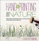 Hand Printing from Nature: Create Unique Prints for Fabric, Paper, and Surfaces Using Natural and Found Materials by Laura Donnelly Bethmann (Hardback, 2011)