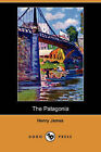 The Patagonia (Dodo Press) by Henry James (Paperback / softback, 2007)