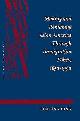 Making and Remaking Asian America, Hing, Bill, Used; Good Book