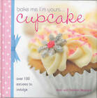 Bake Me I'm Yours... Cupcake: Over 100 Excuses to Indulge by Joan Belgrove, Graham Belgrove (Hardback, 2007)