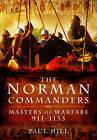 The Norman Commanders: Masters of Warfare 911-1135 by Paul Hill (Hardback, 2015)