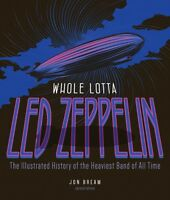 Whole Lotta Led Zeppelin 2nd Edition The Illustrated History Of The He 000153265