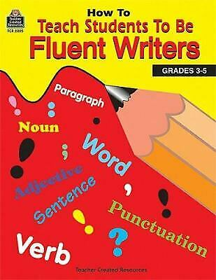 How to Teach Students to Be Fluent Writers by Ross, Bette