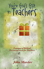 You're God's Gift to Teachers: Passages of Biblical Encouragement for Teachers by John Marder (Paperback / softback, 2008)