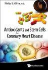 Antioxidants and Stem Cells for Coronary Heart Disease by Philip B. Oliva (Hardback, 2014)