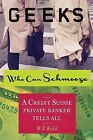 Geeks Who Can Schmooze: A Credit Suisse Private Banker Tells All by W E Kidd (Paperback / softback, 2013)