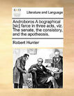 Androboros a Bographical [Sic] Farce in Three Acts, Viz. the Senate, the Consistory, and the Apotheosis. by Ph.D. Robert Hunter (Paperback / softback, 2010)