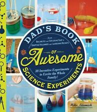 Dad's Book of Awesome Science Experiments : 30 Inventive Experiments to Excite the Whole Family! by Mike Adamick (2014, Paperback)