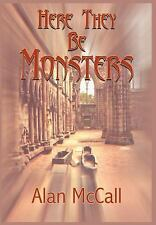Here They Be Monsters by Alan McCall (2004, Hardcover)