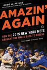 Amazin' Again : How the 2015 New York Mets Brought the Magic Back to Queens by Greg W. Prince (2016, Hardcover)