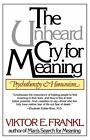 The Unheard Cry for Meaning : Psychotherapy and Humanism by Viktor E. Frankl (1979, Paperback)