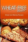 Wheat-Free Classics - Bread and Baking Recipes by Wheat Free Classics Compilations (Paperback / softback, 2013)