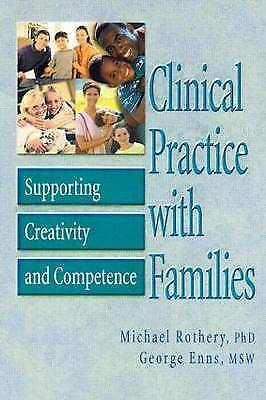 Clinical Practice with Families: Supporting Creativity and Competence by...