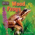 Wood Frogs by Joyce L Markovics (Hardback, 2015)
