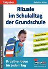 Rituale im Schulalltag der Grundschule von Gabriele Klink (2013, Taschenbuch)