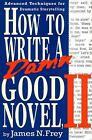 How to Write a Damn Good Novel II : Advanced Techniques for Dramatic Storytelling by James N. Frey (1994, Hardcover, Revised)