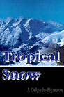Tropical Snow by J Delgado-Figueroa (Paperback / softback, 2000)