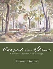 Carved in Stone : Cemeteries of Claiborne County, Mississippi by William L....