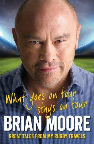 What Goes on Tour Stays on Tour: Great Tales from My Rugby Travels By Brian Moo