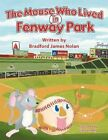 The Mouse Who Lived in Fenway Park 9781438944913 by Bradford James Nolan Book